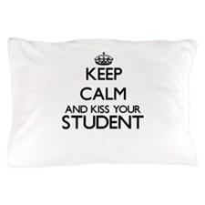 Keep calm and kiss your Student Pillow Case
