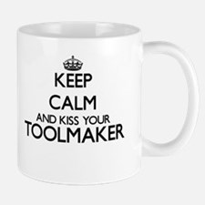 Keep calm and kiss your Toolmaker Mugs