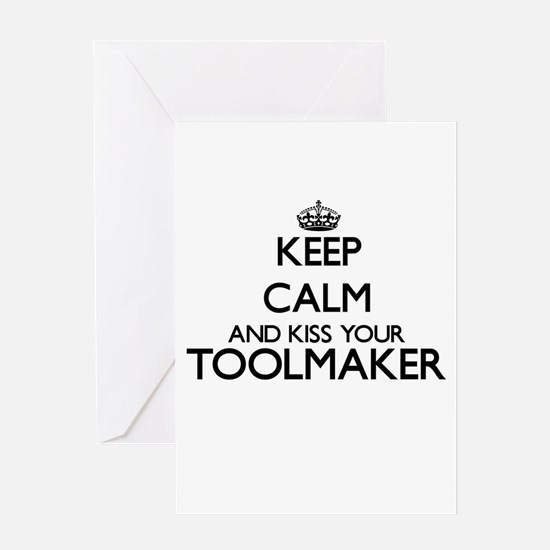 Keep calm and kiss your Toolmaker Greeting Cards