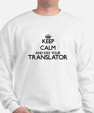 Keep calm and kiss your Translator Sweatshirt
