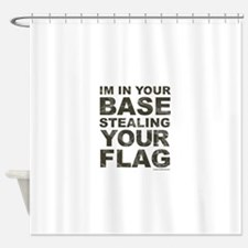 Im In Your Base Stealing Your Flag Shower Curtain