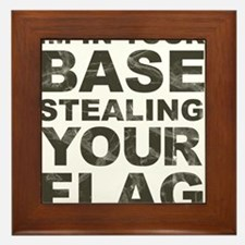 Im In Your Base Stealing Your Flag Framed Tile