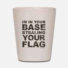 Im In Your Base Stealing Your Flag Shot Glass