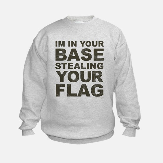 Im In Your Base Stealing Your Flag Sweatshirt