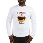 I Love Cake Long Sleeve T-Shirt
