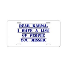 Dear Karma I have A List Aluminum License Plate