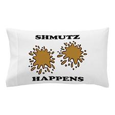 Shmutz Happens Pillow Case