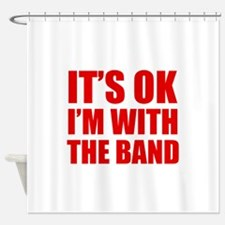 Its OK Im With The Band Shower Curtain