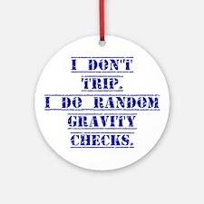 I Don't Trip Ornament (Round)