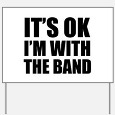 Its OK Im With The Band Yard Sign