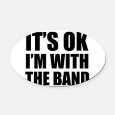 Its OK Im With The Band Oval Car Magnet