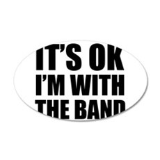 Its OK Im With The Band Wall Sticker