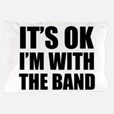 Its OK Im With The Band Pillow Case