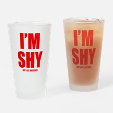 Im Shy But I Got A Big Dick Drinking Glass