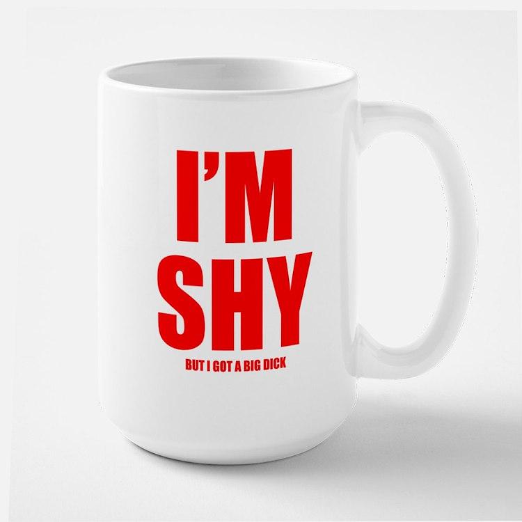 Im Shy But I Got A Big Dick Mugs