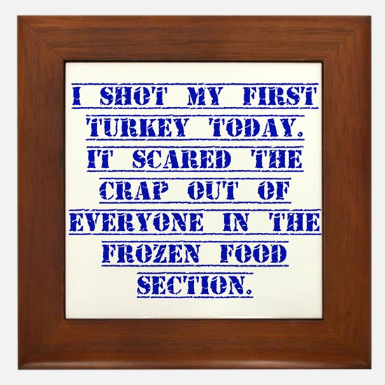 I Shot My First Turkey Today Framed Tile