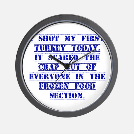 I Shot My First Turkey Today Wall Clock