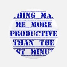 """Nothing Makes Me More Productive 3.5"""" Button"""