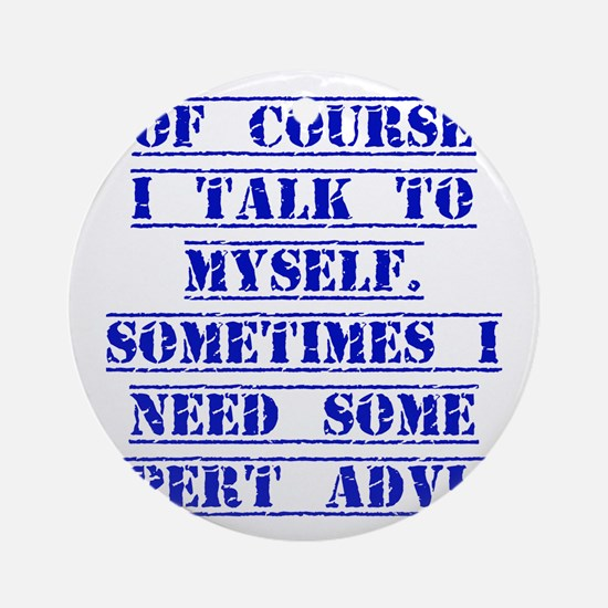 Of Course I Talk To Myself Ornament (Round)