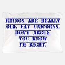 Rhinos Are Really Old Fat Unicorns Pillow Case