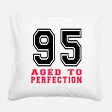 95 Aged To Perfection Birthda Square Canvas Pillow