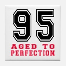 95 Aged To Perfection Birthday Design Tile Coaster