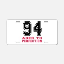 94 Aged To Perfection Birth Aluminum License Plate