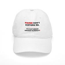 PLEASE DONT DISTURB ME - IM DISTURBED ENOUGH A Baseball Cap