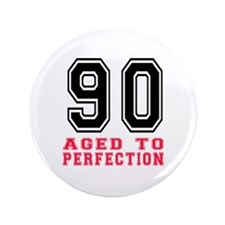 """90 Aged To Perfection Birthday Designs 3.5"""" Button"""