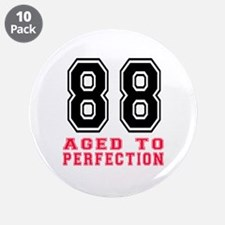 """88 Aged To Perfection Birthd 3.5"""" Button (10 pack)"""