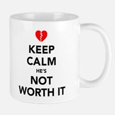 Keep Calm He's Not Worth It Mug