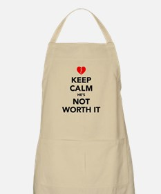 Keep Calm He's Not Worth It Apron