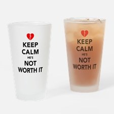 Keep Calm He's Not Worth It Drinking Glass