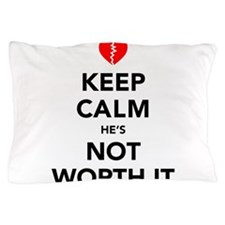 Keep Calm He's Not Worth It Pillow Case