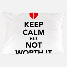 Keep Calm He's Not Worth It Pillow Case