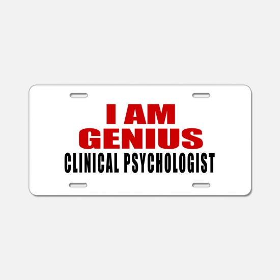 I Am Genius Clinical psycho Aluminum License Plate