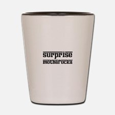 Surprise, Mothafucka! Shot Glass