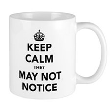 Keep Calm They May Not Notice Mug