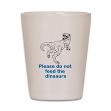 Dont feed the dinosaurs Shot Glass
