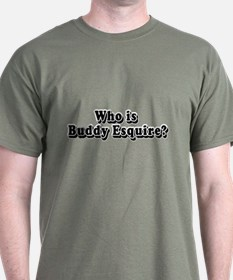 Who is Buddy Esquire? T-Shirt