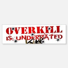 ATEAM OVERKILL IS UNDERRATED Bumper Bumper Sticker