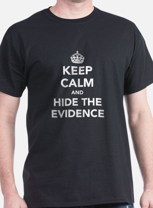 Keep Calm and Hide The Evidence T-Shirt