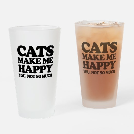 Cats Make Me Happy Drinking Glass