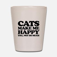 Cats Make Me Happy Shot Glass
