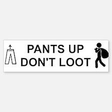 Pants Up Don't Loot Bumper Bumper Bumper Sticker