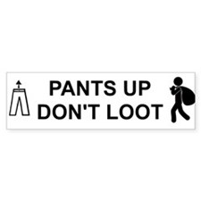 Pants Up Don't Loot Bumper Car Sticker