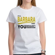 It's A Barbara Thing You Wouldn't Understand! T-Sh