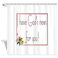 I have God's news for you Shower Curtain
