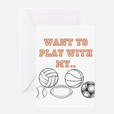 Want to Play With My Balls Greeting Cards