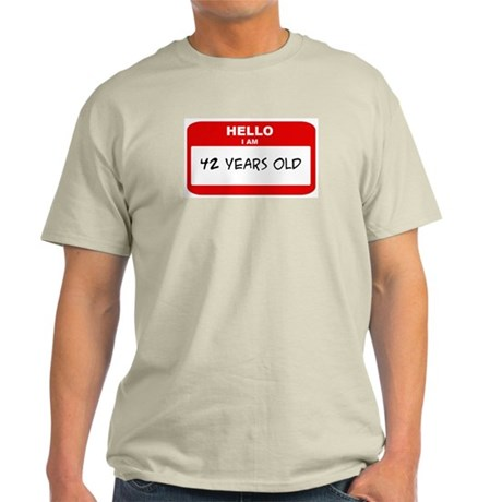 I am 42 Years Old years old ( Light T-Shirt